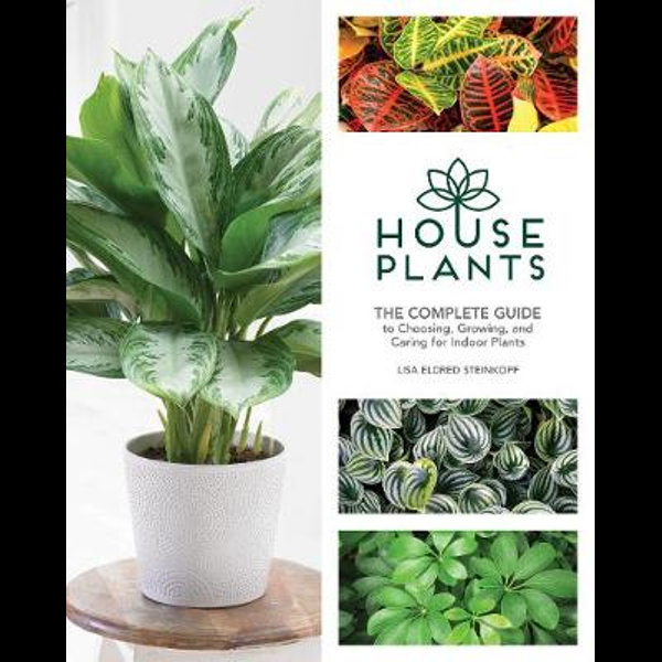 House Plants: The Complete Guide to Choosing, Growing, and Caring for Indoor Plants by Lisa Eldred Steinkopf.